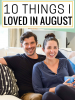 10 Things I Loved In August