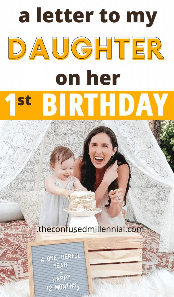 A Letter To My Daughter On Her First Birthday from mom, a mother writes her thoughts to her first child on the days leading up to her first birthday sharing thoughts about building confidence as a new mom, how to handle struggles and setbacks as a new parent, baby's and mom's favorite things from the first year, what a mother believes her role is as a mom and parent in her child's life for the baby to read, #newmom, #firstbirthday, #momadvice, #firstdaughter,  everything motherhood and parenting