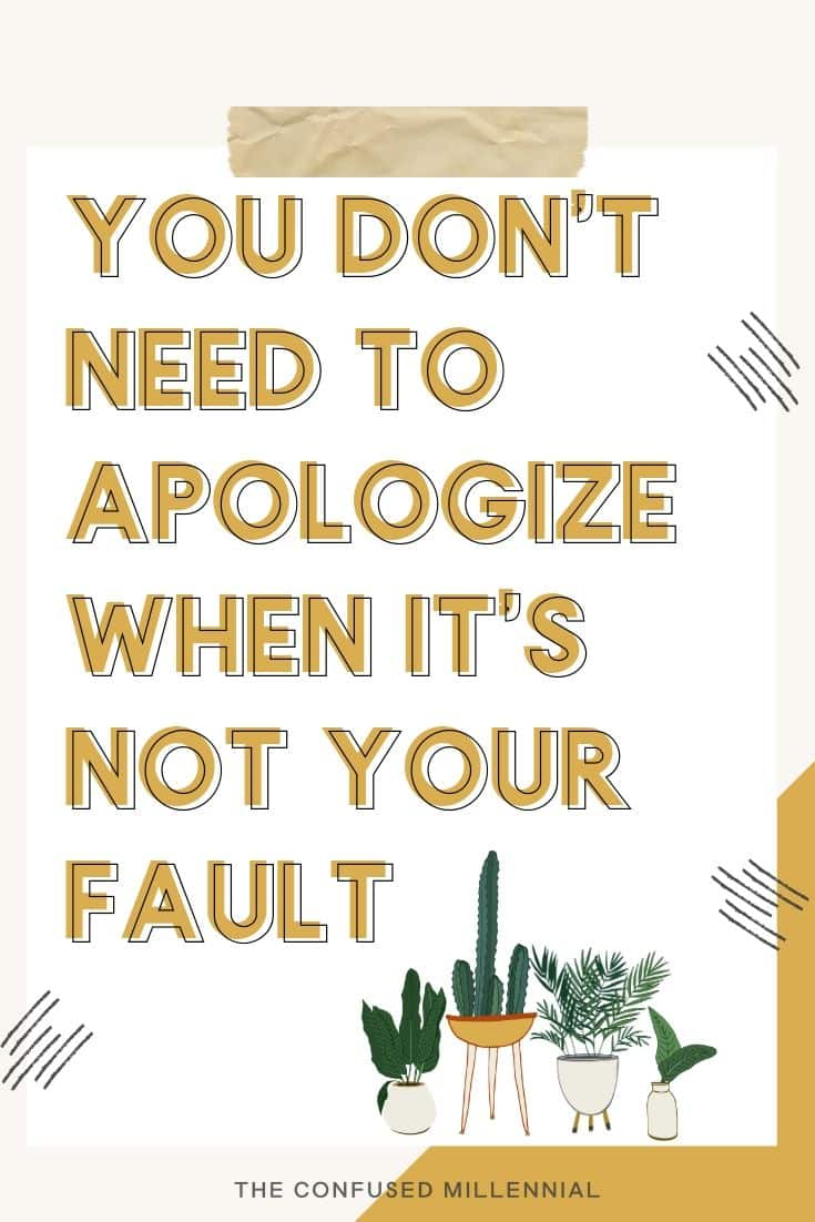 When Should You Apologize? & When You Shouldn't: A Complete Guide To The Toxic Culture Around Apologies Today [+ How To Forgive], You don't need to apologize when it's not your fault, apology quotes, self love quotes,