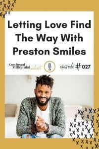 Letting love find the way with preston smiles, self love, self improvement, personal development growth podcast, #selflove, #prestonsmiles, #selfcare, #personaldevelopment, #personalgrowth, #millennialpodcast, #selfhelppodcast, #podcasts, #lovewins, #loveconquers, #bethechange, #bethelight, #inspiringquotes, #inspiringpodcasts